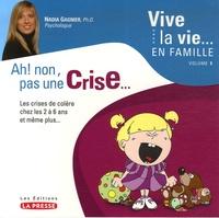 Nadine Gagnier - Ah ! non, pas une Crise... - Les crises de colère chez les 2 à 6 ans et même plus....