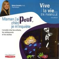 Nadine Gagnier - Maman, j'ai Peur, chéri je m'inquiète - L'anxiété chez les enfants, les adolescents et les adultes.