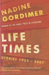 Nadine Gordimer - Life Times : Stories 1952-2007.
