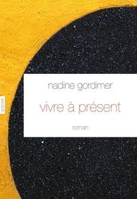 Nadine Gordimer - Vivre à présent - roman - traduit de l'anglais (Afrique du Sud) par David Fauquemberg.