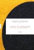 Nadine Gordimer - Vivre à présent.