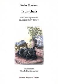 Nadine Grandeau - Trois chats - Suivi de Anagrammes de Jacques Perry-Salkow.