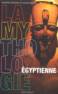 Nadine Guilhou et Janice Peyré - La Mythologie égyptienne.