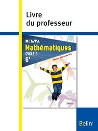 Nadine Jacob et Carole Mangin - Mathématiques 6e Cycle 3 Delta - Livre du professeur.