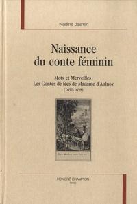 Nadine Jasmin - Naissance du conte féminin - Mots et merveilles : les contes de fées de Madame d'Aulnoy (1690-1698).