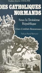Nadine-Josette Chaline - Des Catholiques normands sous la Troisième République : crises, combats, renouveaux.