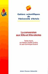 Nadine-Josette Chaline et Jean-Dominique Durand - La conversion aux XIXe et XXe siècles - [actes de la journée d'étude du 25 septembre 1993.