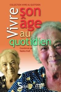 Nadine Kraft - Vivre son âge au quotidien - Livret-guide.