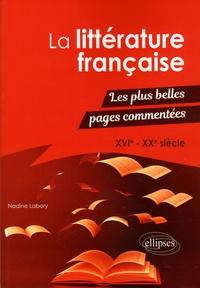 Nadine Labory - La littérature française - Les plus belles pages commentées, XVIe-XXe siècle.
