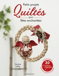 Nadine Lafitte - Petits projets quiltés pour fêtes enchantées.
