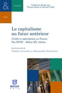 Nadine Levratto et Alessandro Stanziani - Le capitalisme au futur antérieur - Crédit et spéculation en France fin XVIIIe-Début XXe siècles.