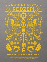 Nadine Levy Redzepi - Downtime - Deliciousness at Home.
