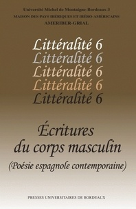 Nadine Ly et Annick Allaigre - Littéralité - Tome 6, Ecritures du corps masculin (poésie espagnole contemporaine).