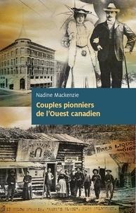 Nadine Mackenzie - Couples pionniers de l'Ouest canadien - Essai historique.