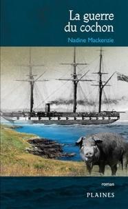 Nadine Mackenzie et Joanne Therrien - Guerre du cochon, La - Récit historique, À partir de 12 ans.