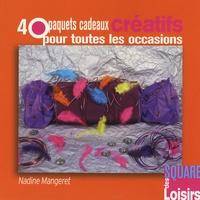 Nadine Mangeret - 40 paquets cadeaux créatifs pour toutes les occasions.