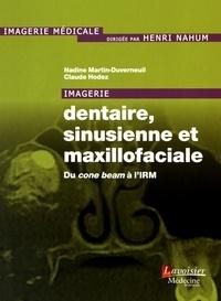Nadine Martin-Duverneuil et Claude Hodez - Imagerie dentaire, sinusienne et maxillofaciale - Du cone beam à l'IRM.