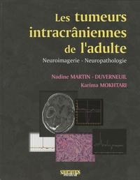 Nadine Martin-Duverneuil et Karima Mokhtari - Les tumeurs intracrâniennes de l'adulte à l'exclusion de la base du crâne et de la région hypophysaire - Neuroimagerie- Neuropathologie.
