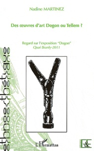 """Nadine Martinez - Des oeuvres d'art Dogon ou Tellem ? - Regard sur l'exposition """"Dogon"""" Quai Branly-2011."""