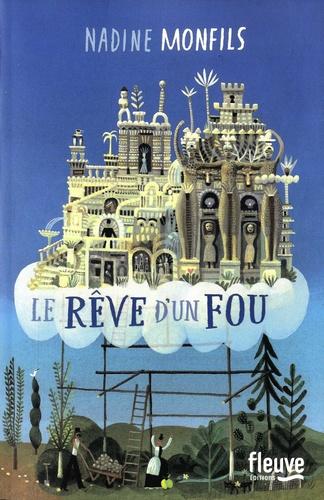 Nadine Monfils - Le rêve d'un fou - Fiction d'après la vie du Facteur Cheval.