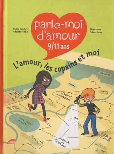 Nadine Mouchet et Valérie Combes - Parle-moi d'amour 9/11 ans - L'amour, les copains et moi.