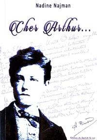 Nadine Najman - Cher Arthur... - Rimbaud dans son environnement familial, amical et socio-politique.
