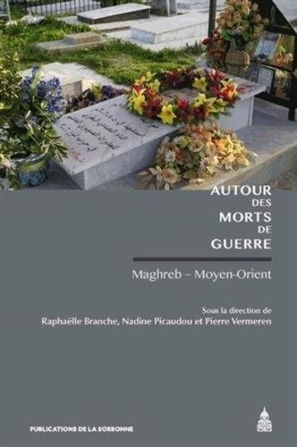 Autour des morts de guerre. Maghreb - Moyen-Orient