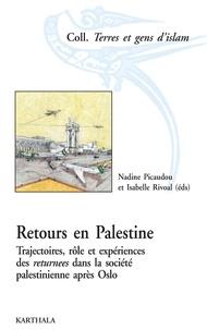 Nadine Picaudou et Isabelle Rivoal - Retours en Palestine - Trajectoires, rôle et expériences des returnees dans la société palestinienne après Oslo.