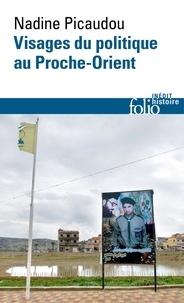 Nadine Picaudou - Visages du politique au Proche-Orient.