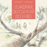 Nadine Poirier et Claude K. Dubois - Le Jardinier qui cultivait des livres.