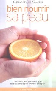Bien nourrir sa peau- Alimentation, cosmétiques, compléments - Nadine Pomarède |