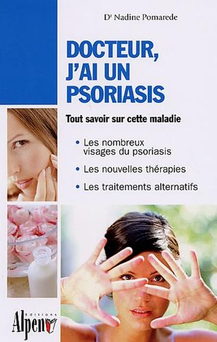 Nadine Pomarède - Docteur, j'ai un psoriasis - Un guide incontournable pour comprendre le psoriasis et le soigner avec succès.