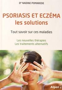 Nadine Pomarède - Psoriasis et eczéma, les solutions - Tout savoir sur ces maladies - Les nouvelles thérapies - Les traitements alternatifs.