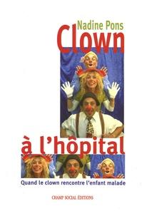 Nadine Pons - Clown à l'hôpital - Quand le clown rencontre l'enfant malade.