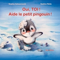 Nadine Reitz et Sophie Schoenwald - Oui, toi ! Aide le petit pingouin !.