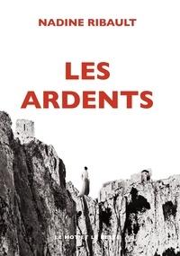 Nadine Ribault - Les ardents.