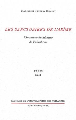 Nadine Ribault et Thierry Ribault - Les sanctuaires de l'abîme - Chronique du désastre de Fukushima.
