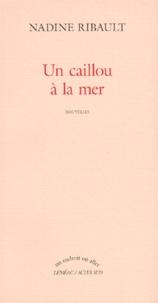 Nadine Ribault - Un caillou à la mer.