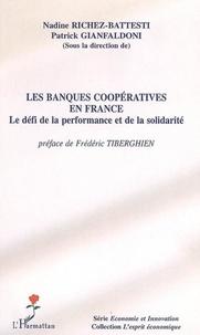 Nadine Richez-Battesti et Patrick Gianfaldoni - Les banques coopératives en France - Le défi de la performance et de la solidarité.