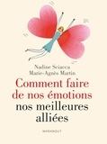 Nadine Sciacca et Marie-Agnès Martin - Comment faire de nos émotions nos meilleures alliées.