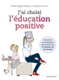 Nadine Sciacca et Marie-Agnès Martin - J'ai choisi l'éducation positive.