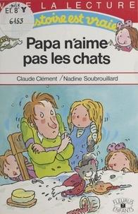 Nadine Soubrouillard et Claude Clément - Papa n'aime pas les chats.