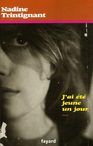 Nadine Trintignant - J'ai été jeune un jour.