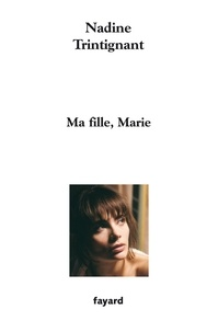 Nadine Trintignant - Ma fille, Marie.