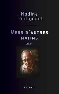 Nadine Trintignant - Vers d'autres matins.