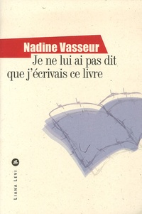 Nadine Vasseur - Je ne lui ai pas dit que j'écrivais ce livre.