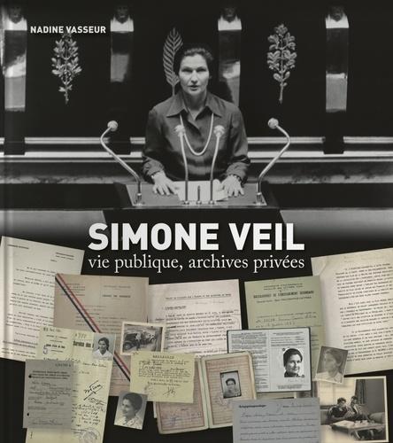 Nadine Vasseur - Simone Veil - Vie publique, archives privées.