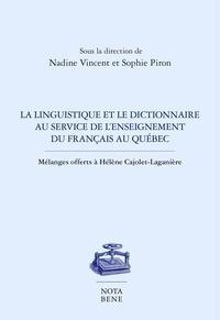 Nadine Vincent et Sophie Piron - La linguistique et le dictionnaire au service de l'enseignement du français au Québec - Mélanges offerts à Hélène Cajolet-Laganière.