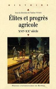 Nadine Vivier - Elites et progrès agricole - XVIe-XXe siècle.