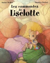 Nadine Walter et Quentin Gréban - Les commandes de Liselotte.